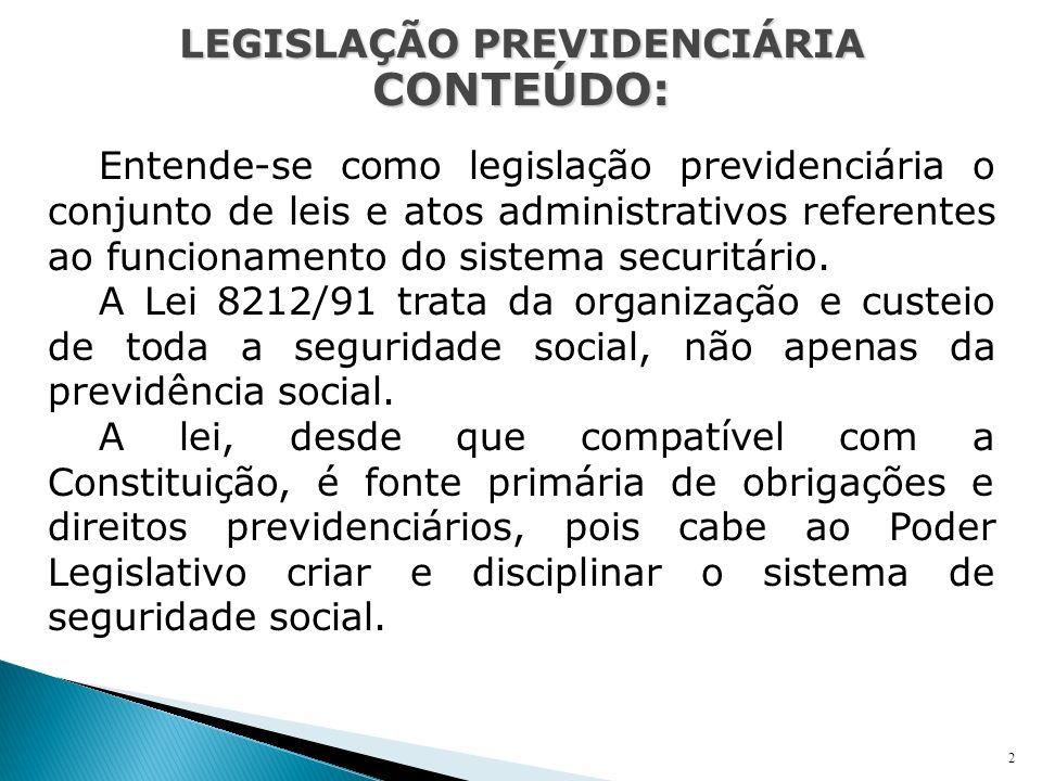 2 Entende-se como legislação previdenciária o conjunto de leis e atos administrativos referentes ao funcionamento do sistema securitário. A Lei 8212/9