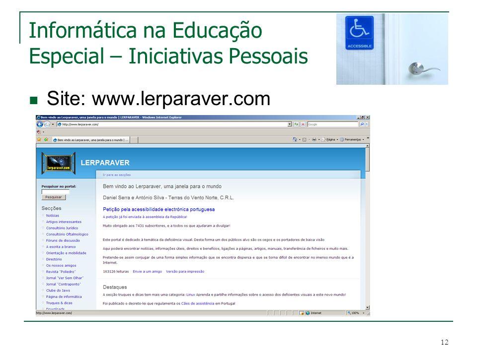 12 Informática na Educação Especial – Iniciativas Pessoais Site: www.lerparaver.com