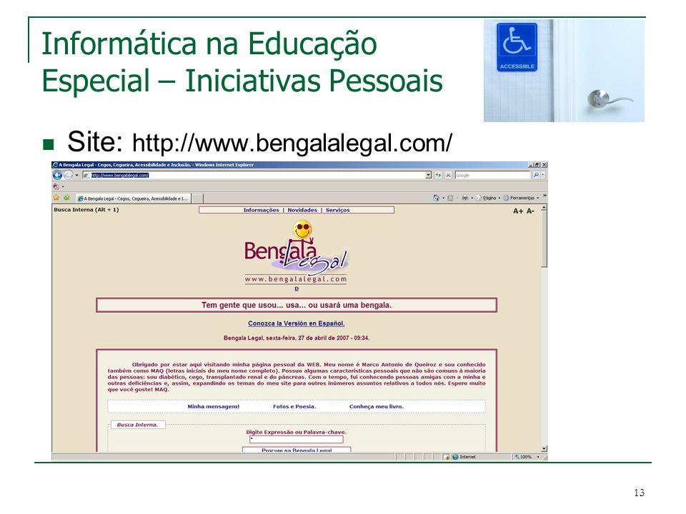 13 Informática na Educação Especial – Iniciativas Pessoais Site: http://www.bengalalegal.com/