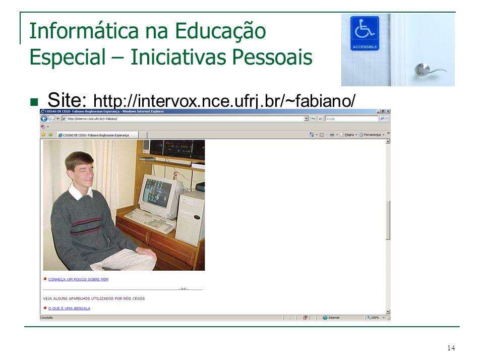 14 Informática na Educação Especial – Iniciativas Pessoais Site: http://intervox.nce.ufrj.br/~fabiano/