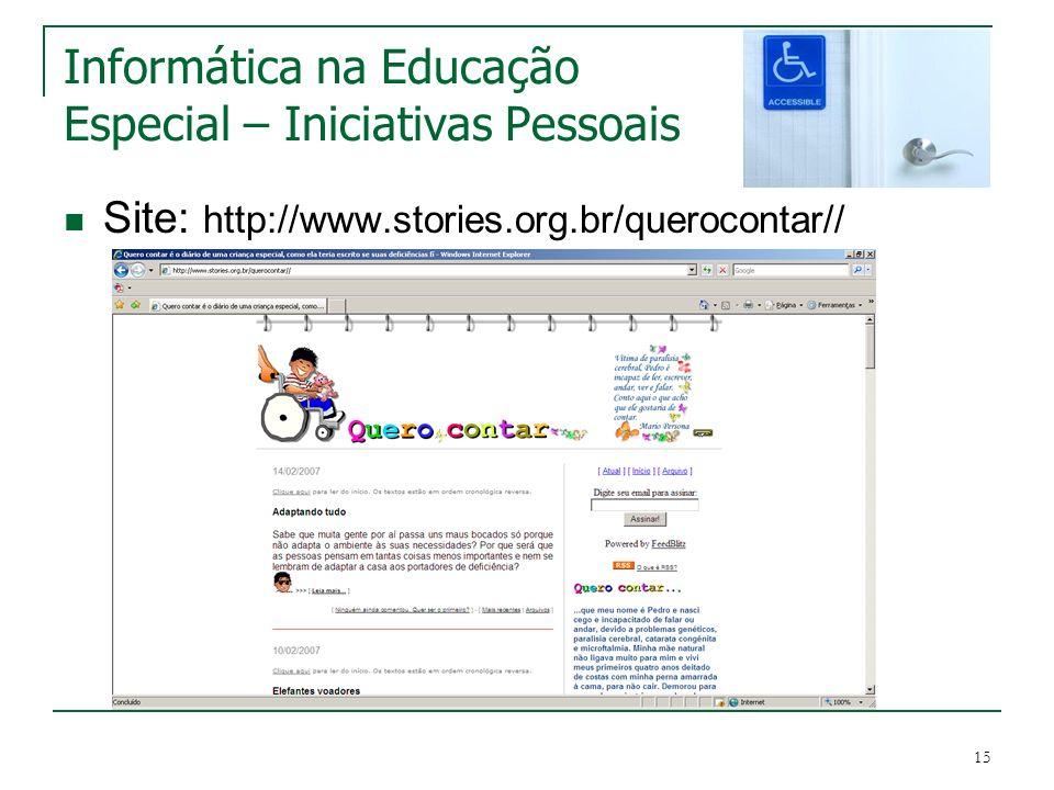 15 Informática na Educação Especial – Iniciativas Pessoais Site: http://www.stories.org.br/querocontar//