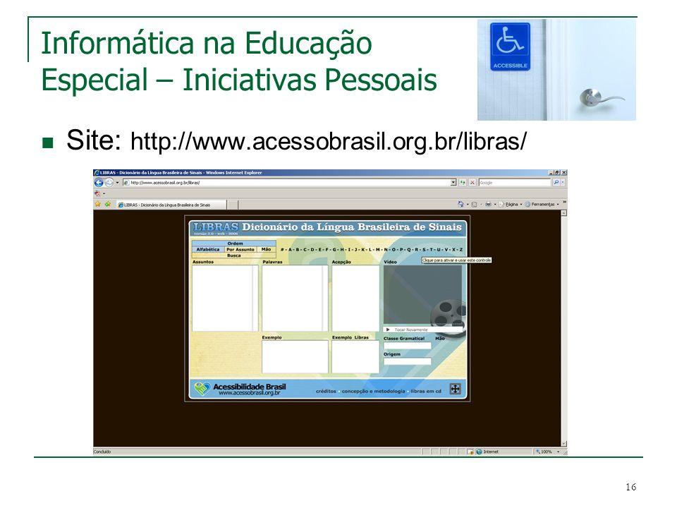 16 Informática na Educação Especial – Iniciativas Pessoais Site: http://www.acessobrasil.org.br/libras/
