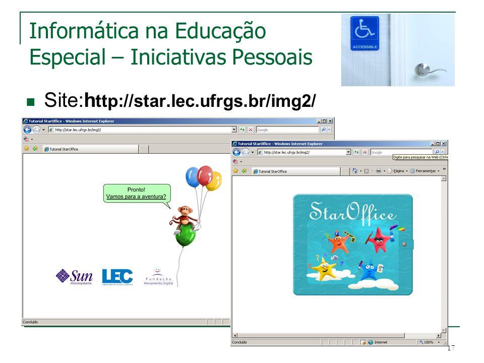 17 Informática na Educação Especial – Iniciativas Pessoais Site:h ttp://star.lec.ufrgs.br/img2/