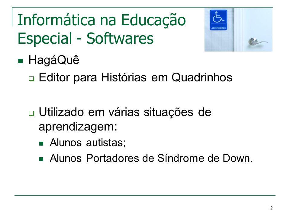 2 Informática na Educação Especial - Softwares HagáQuê Editor para Histórias em Quadrinhos Utilizado em várias situações de aprendizagem: Alunos autis