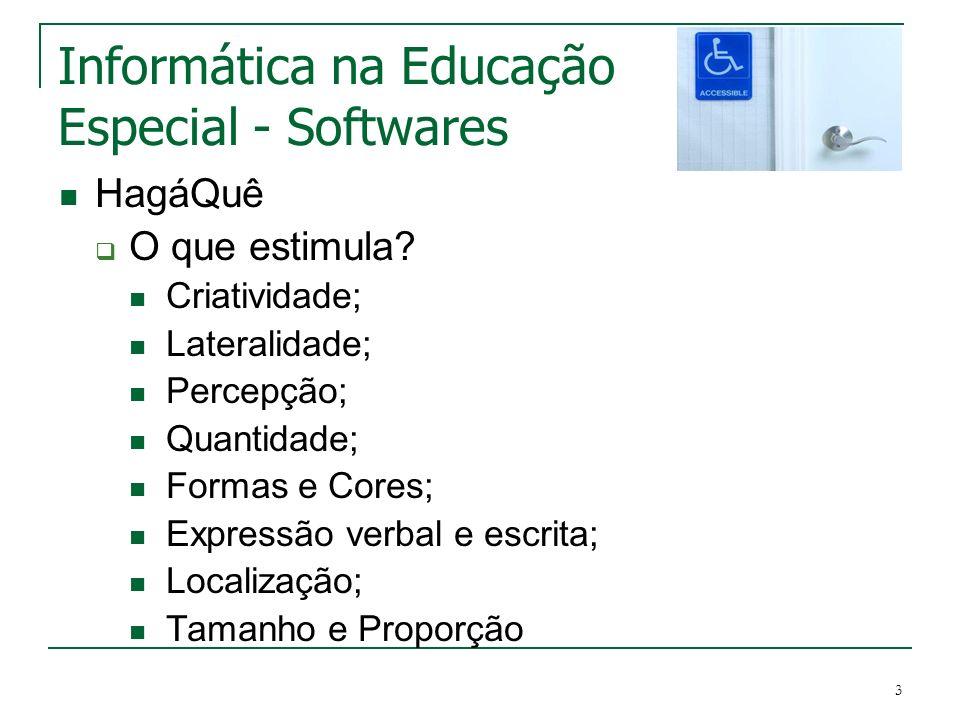 3 Informática na Educação Especial - Softwares HagáQuê O que estimula? Criatividade; Lateralidade; Percepção; Quantidade; Formas e Cores; Expressão ve