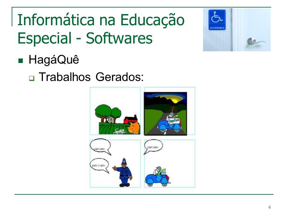 6 Informática na Educação Especial - Softwares HagáQuê Trabalhos Gerados: