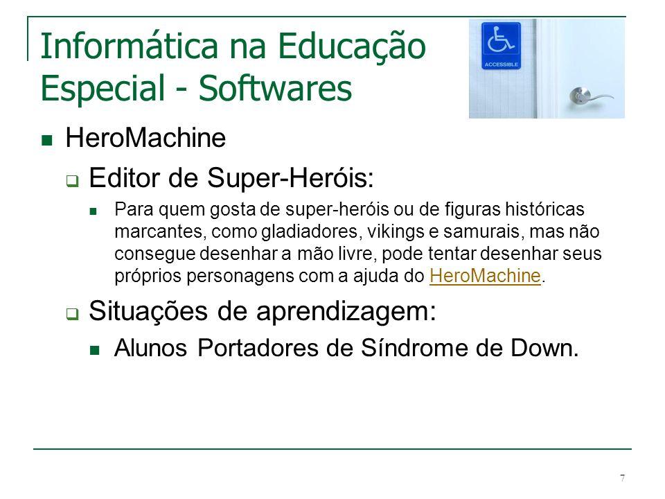 7 Informática na Educação Especial - Softwares HeroMachine Editor de Super-Heróis: Para quem gosta de super-heróis ou de figuras históricas marcantes,