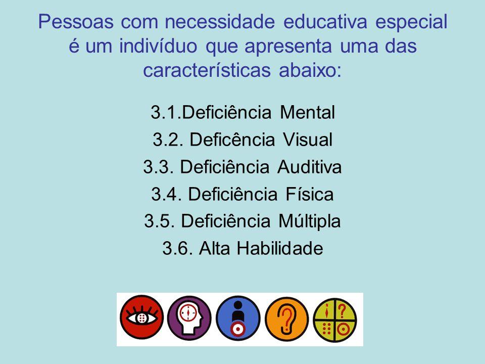 Pessoas com necessidade educativa especial é um indivíduo que apresenta uma das características abaixo: 3.1.Deficiência Mental 3.2. Deficência Visual