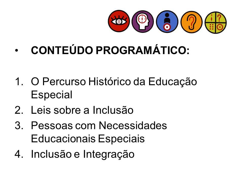 CONTEÚDO PROGRAMÁTICO: 1.O Percurso Histórico da Educação Especial 2.Leis sobre a Inclusão 3.Pessoas com Necessidades Educacionais Especiais 4.Inclusã