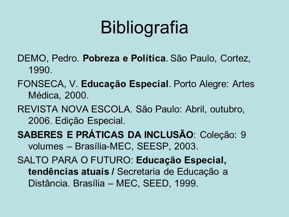 Bibliografia DEMO, Pedro. Pobreza e Política. São Paulo, Cortez, 1990. FONSECA, V. Educação Especial. Porto Alegre: Artes Médica, 2000. REVISTA NOVA E