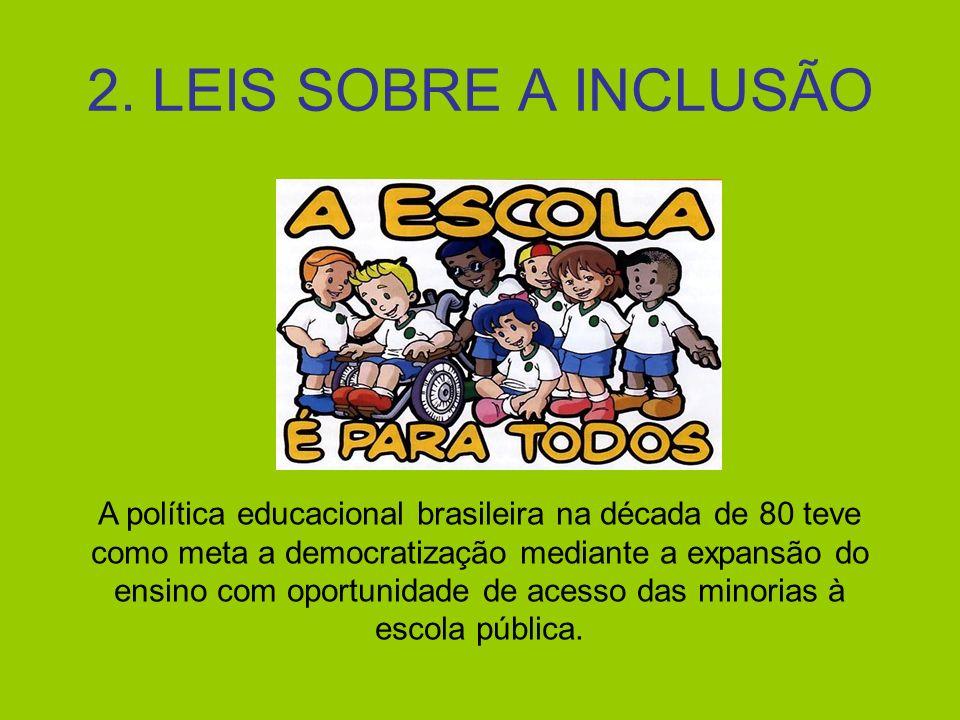 2. LEIS SOBRE A INCLUSÃO A política educacional brasileira na década de 80 teve como meta a democratização mediante a expansão do ensino com oportunid
