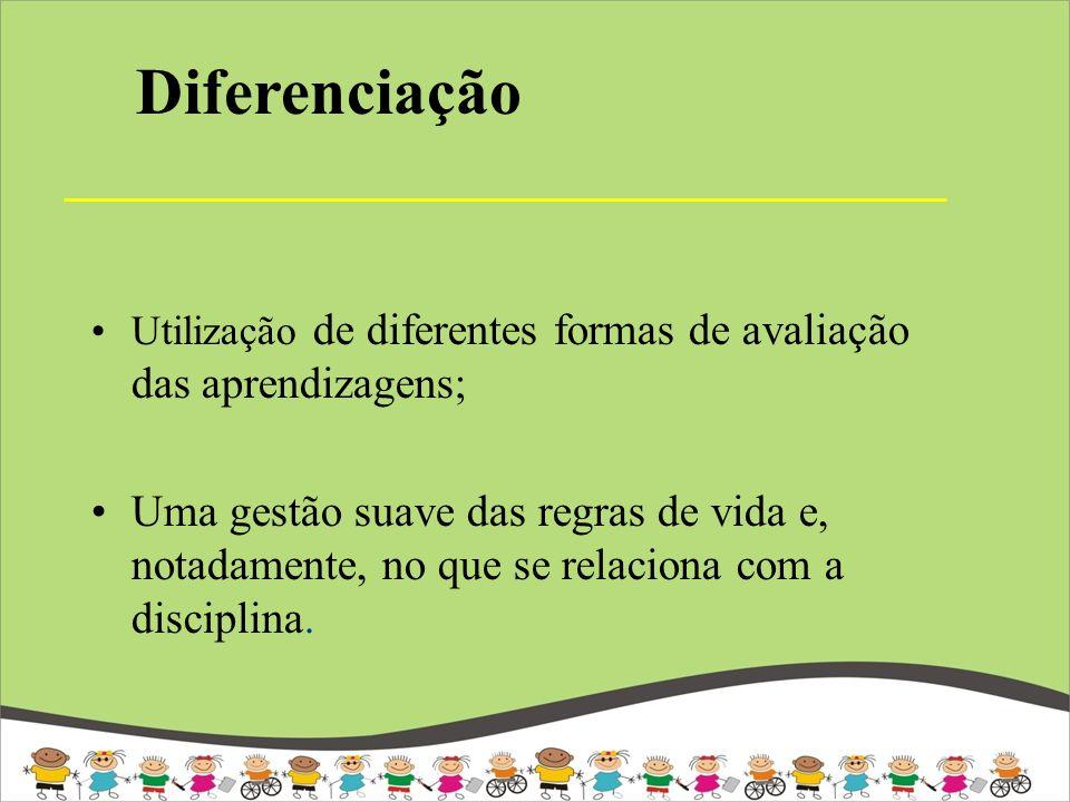 Utilização de diferentes formas de avaliação das aprendizagens; Uma gestão suave das regras de vida e, notadamente, no que se relaciona com a discipli