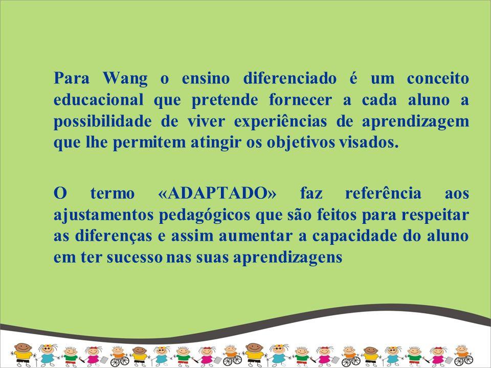 Para Wang o ensino diferenciado é um conceito educacional que pretende fornecer a cada aluno a possibilidade de viver experiências de aprendizagem que