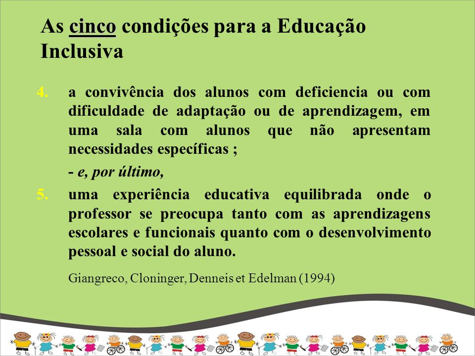 Condições para inclução: modelo sistémico de Doré, Brunet e Wagner (1996) Aspectos sociais e légais Ensino e aprendizagem ATITUDES VALORES Organização escolar Programas Serviços de suporte Acompanhamento Colaboração com o meio Preparação dos agentes