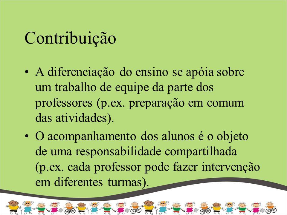Contribuição A diferenciação do ensino se apóia sobre um trabalho de equipe da parte dos professores (p.ex. preparação em comum das atividades). O aco