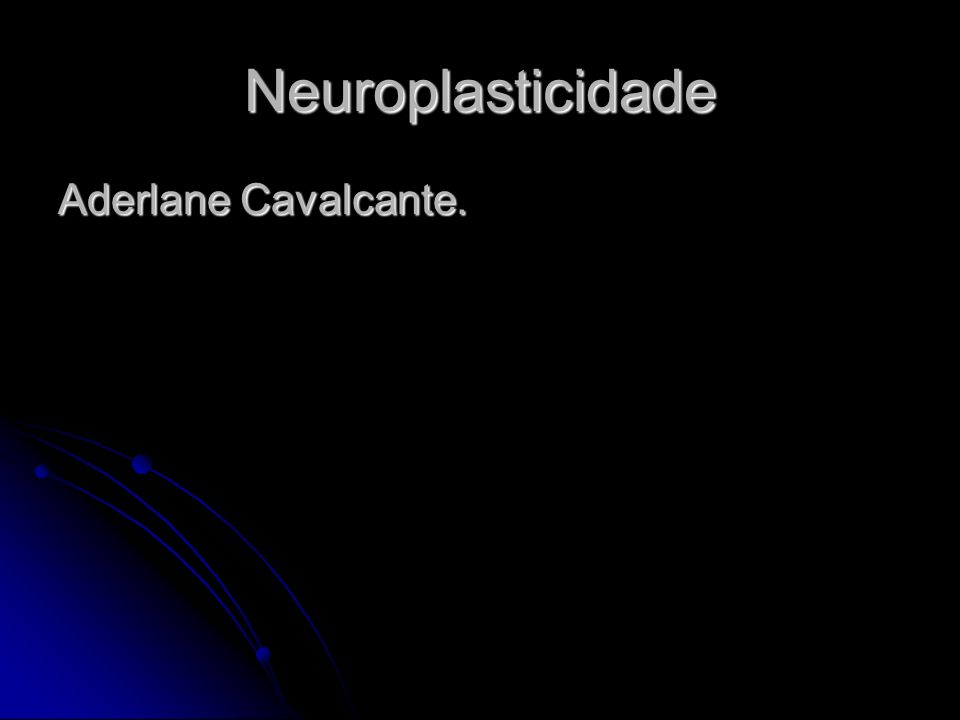 Neuroplasticidade Aderlane Cavalcante.