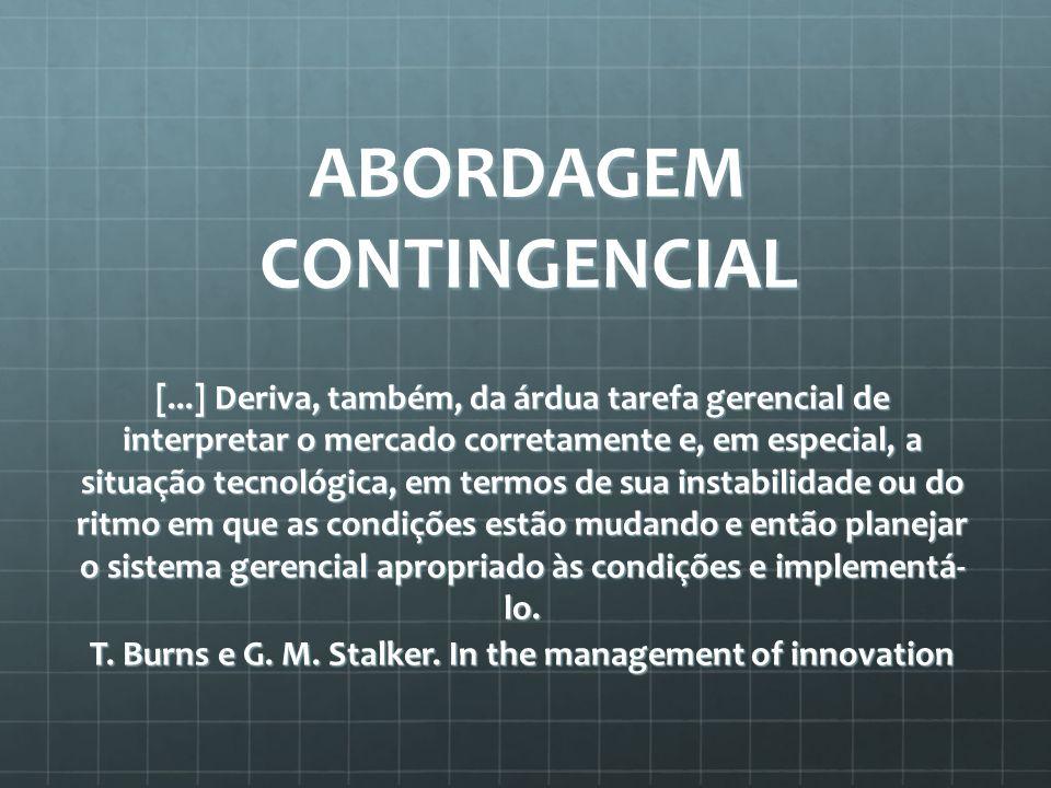 ABORDAGEM CONTINGENCIAL [...] Deriva, também, da árdua tarefa gerencial de interpretar o mercado corretamente e, em especial, a situação tecnológica,