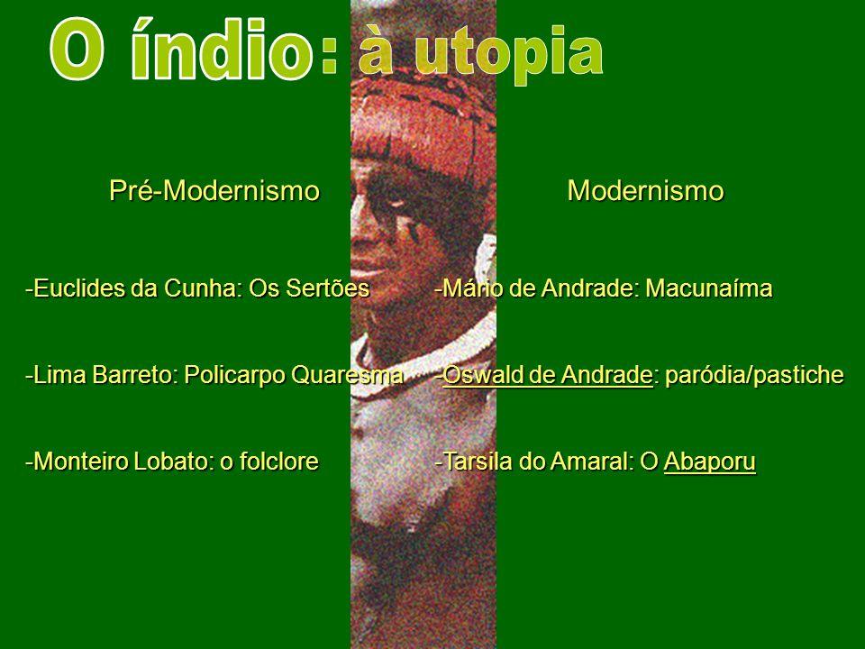 Pré-Modernismo -Euclides da Cunha: Os Sertões -Lima Barreto: Policarpo Quaresma -Monteiro Lobato: o folclore Modernismo -Mário de Andrade: Macunaíma -