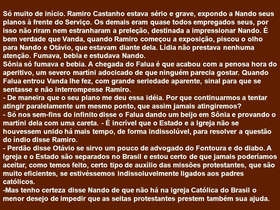 Só muito de início. Ramiro Castanho estava sério e grave, expondo a Nando seus planos à frente do Serviço. Os demais eram quase todos empregados seus,