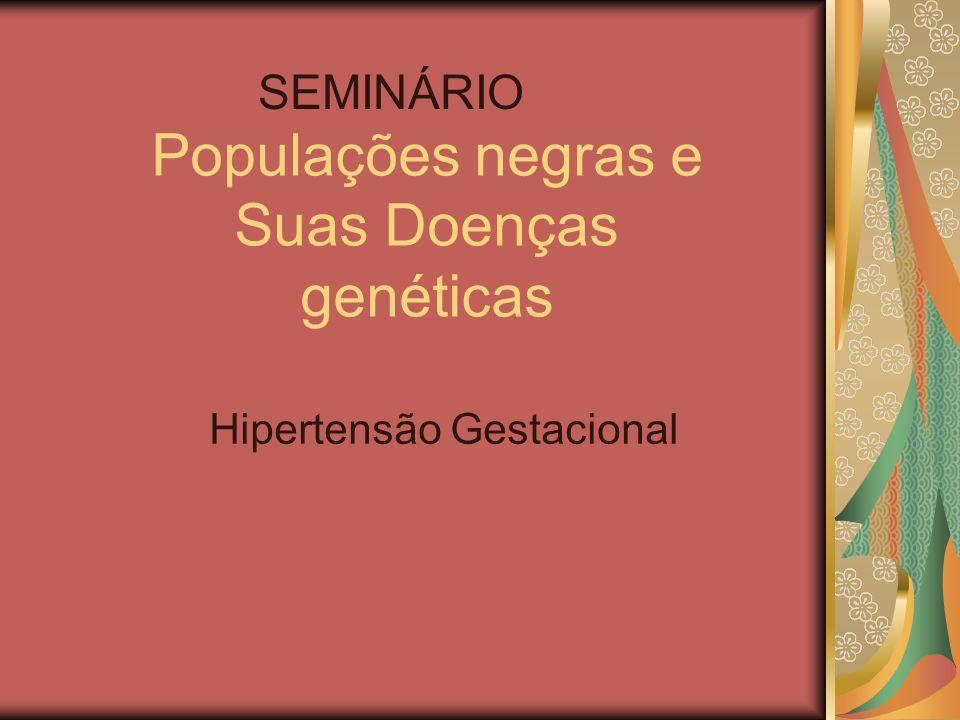 Populações negras e Suas Doenças genéticas Hipertensão Gestacional SEMINÁRIO