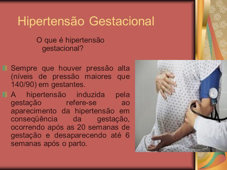 Hipertensão Gestacional O que é hipertensão gestacional? Sempre que houver pressão alta (níveis de pressão maiores que 140/90) em gestantes. A hiperte