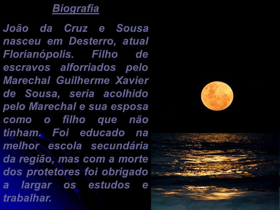 Biografia João da Cruz e Sousa nasceu em Desterro, atual Florianópolis. Filho de escravos alforriados pelo Marechal Guilherme Xavier de Sousa, seria a