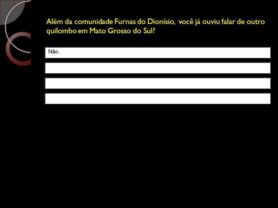 Além da comunidade Furnas do Dionísio, você já ouviu falar de outro quilombo em Mato Grosso do Sul?