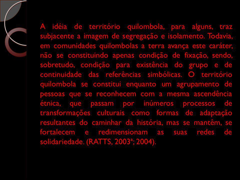 A idéia de território quilombola, para alguns, traz subjacente a imagem de segregação e isolamento. Todavia, em comunidades quilombolas a terra avança