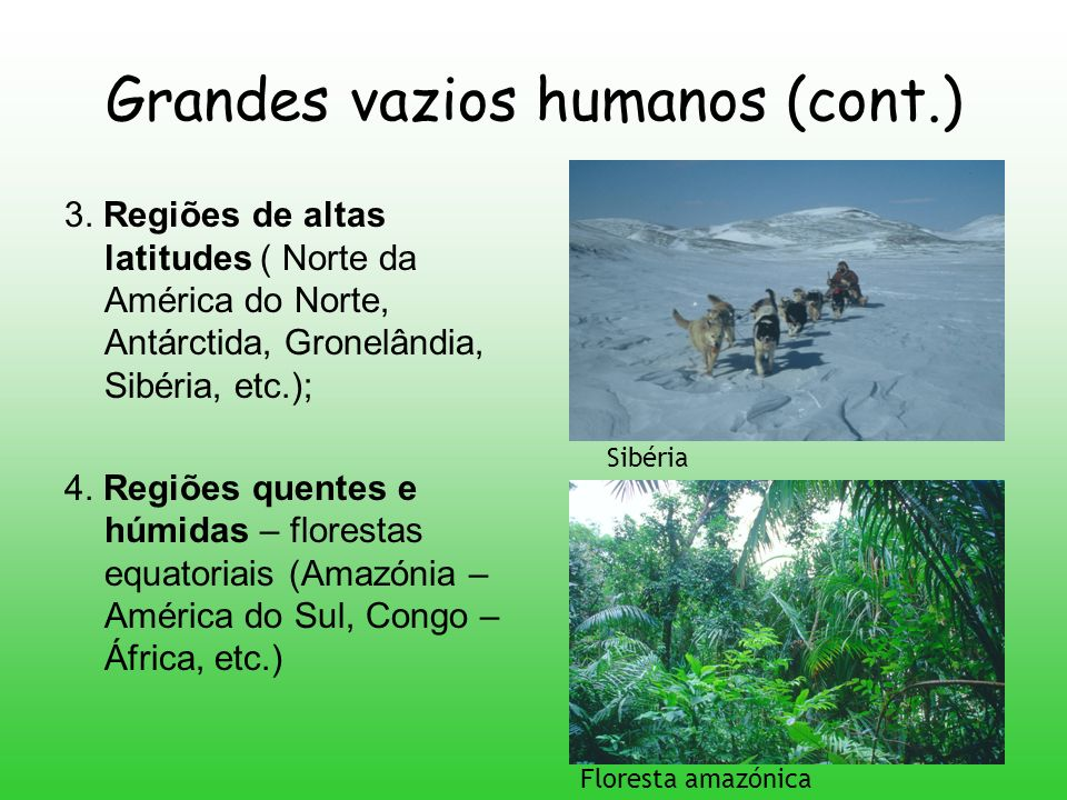 Grandes vazios humanos (cont.) 3. Regiões de altas latitudes ( Norte da América do Norte, Antárctida, Gronelândia, Sibéria, etc.); 4. Regiões quentes