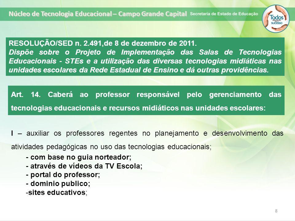 8 RESOLUÇÃO/SED n. 2.491,de 8 de dezembro de 2011. Dispõe sobre o Projeto de Implementação das Salas de Tecnologias Educacionais - STEs e a utilização