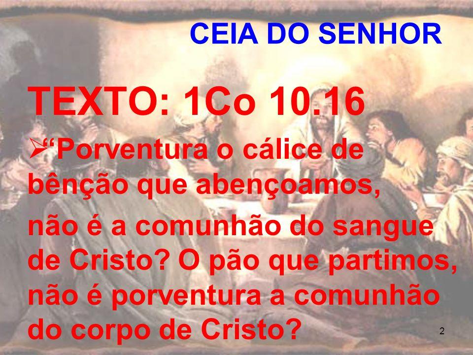 2 TEXTO: 1Co 10.16 Porventura o cálice de bênção que abençoamos, não é a comunhão do sangue de Cristo? O pão que partimos, não é porventura a comunhão