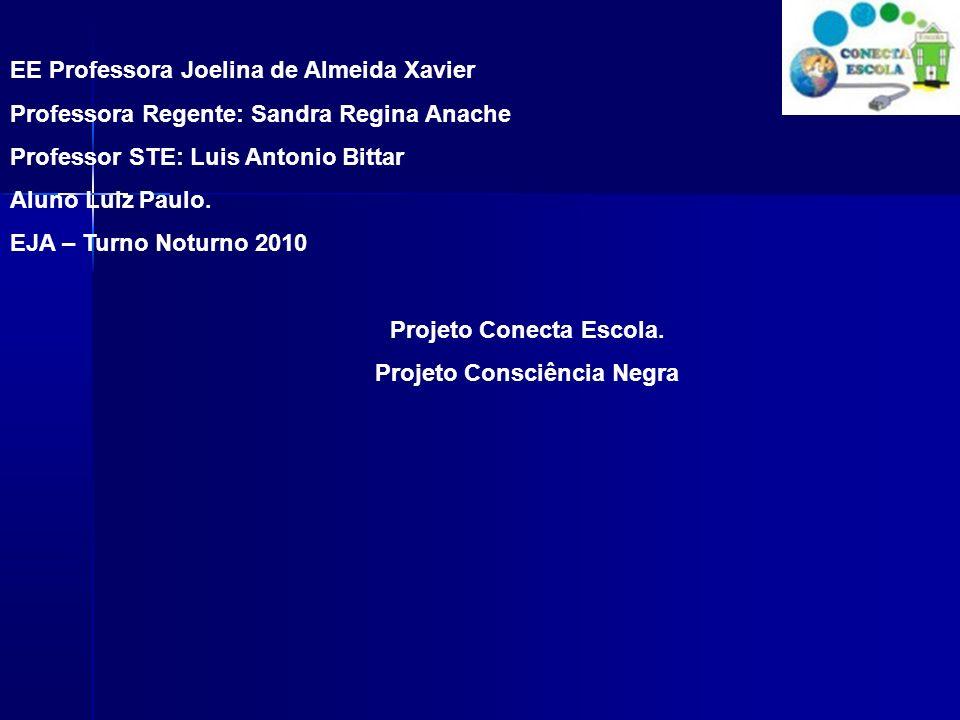 EE Professora Joelina de Almeida Xavier Professora Regente: Sandra Regina Anache Professor STE: Luis Antonio Bittar Aluno Luiz Paulo. EJA – Turno Notu