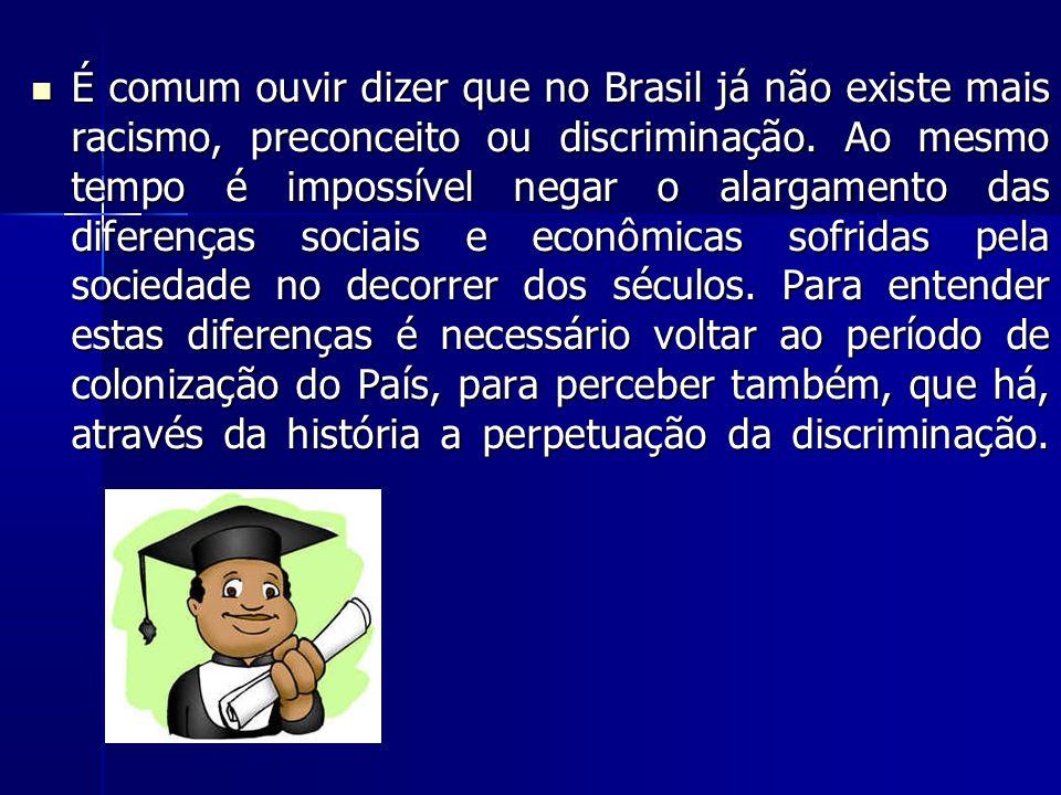 É comum ouvir dizer que no Brasil já não existe mais racismo, preconceito ou discriminação. Ao mesmo tempo é impossível negar o alargamento das difere