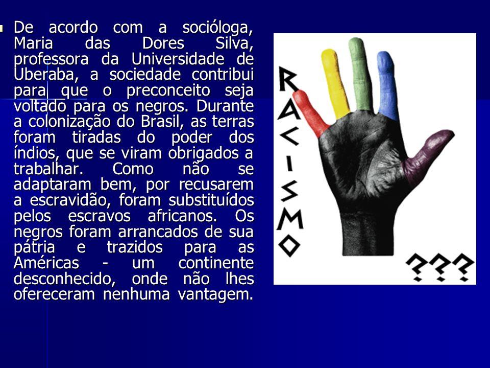 De acordo com a socióloga, Maria das Dores Silva, professora da Universidade de Uberaba, a sociedade contribui para que o preconceito seja voltado par