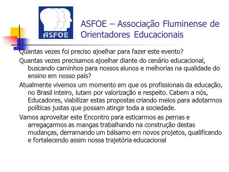 ASFOE – Associação Fluminense de Orientadores Educacionais Quantas vezes foi preciso ajoelhar para fazer este evento? Quantas vezes precisamos ajoelha