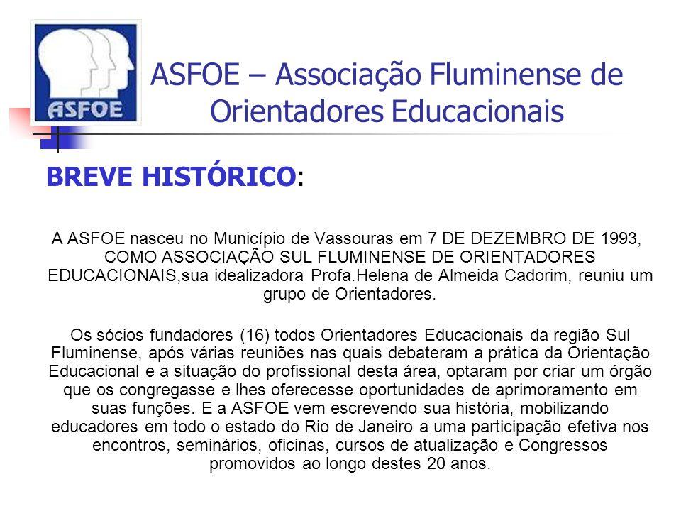 ASFOE – Associação Fluminense de Orientadores Educacionais BREVE HISTÓRICO: A ASFOE nasceu no Município de Vassouras em 7 DE DEZEMBRO DE 1993, COMO AS