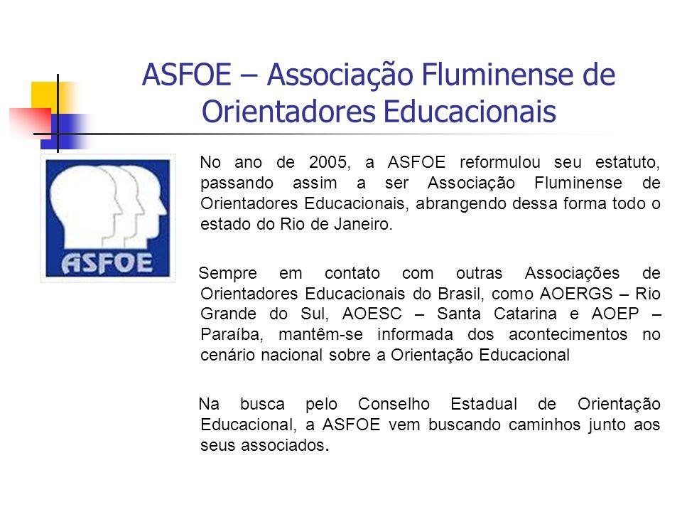 ASFOE – Associação Fluminense de Orientadores Educacionais No ano de 2005, a ASFOE reformulou seu estatuto, passando assim a ser Associação Fluminense