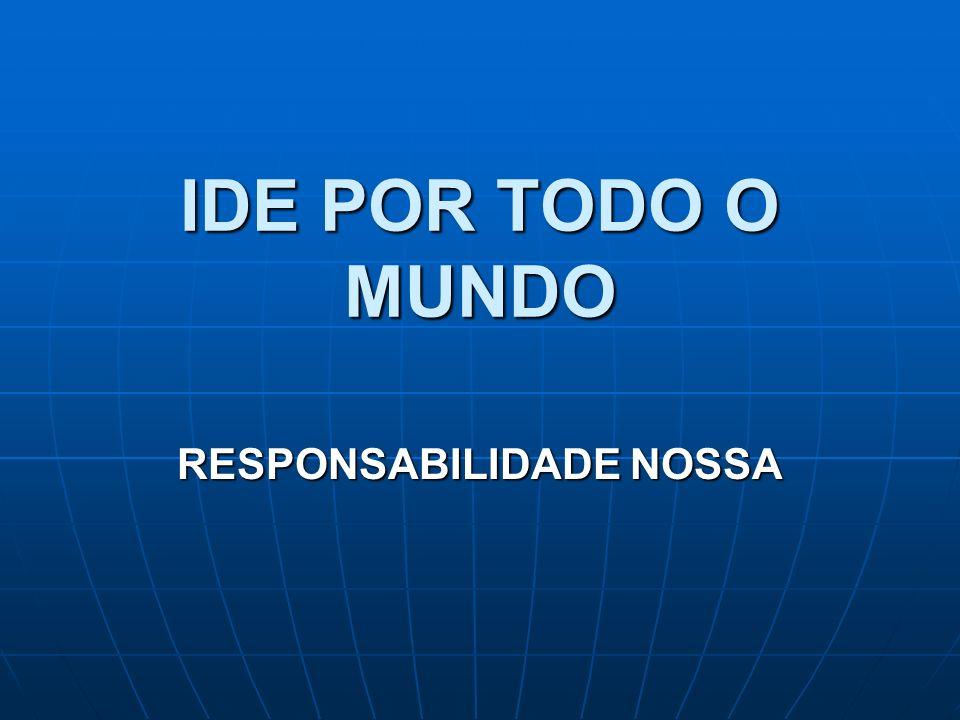 IDE POR TODO O MUNDO RESPONSABILIDADE NOSSA