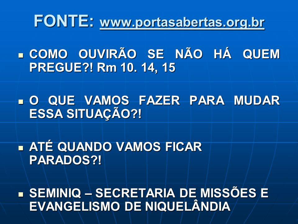 FONTE: www.portasabertas.org.br COMO OUVIRÃO SE NÃO HÁ QUEM PREGUE?! Rm 10. 14, 15 COMO OUVIRÃO SE NÃO HÁ QUEM PREGUE?! Rm 10. 14, 15 O QUE VAMOS FAZE