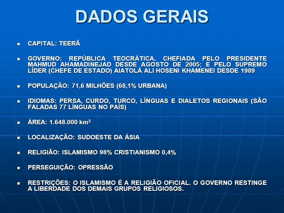 DADOS GERAIS CAPITAL: TEERÃ CAPITAL: TEERÃ GOVERNO: REPÚBLICA TEOCRÁTICA, CHEFIADA PELO PRESIDENTE MAHMUD AHAMADINEJAD DESDE AGOSTO DE 2005; E PELO SU