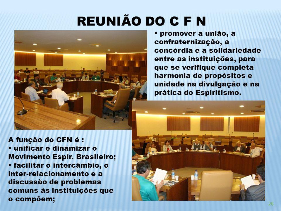 26 REUNIÃO DO C F N A função do CFN é : unificar e dinamizar o Movimento Espír. Brasileiro; facilitar o intercâmbio, o inter-relacionamento e a discus