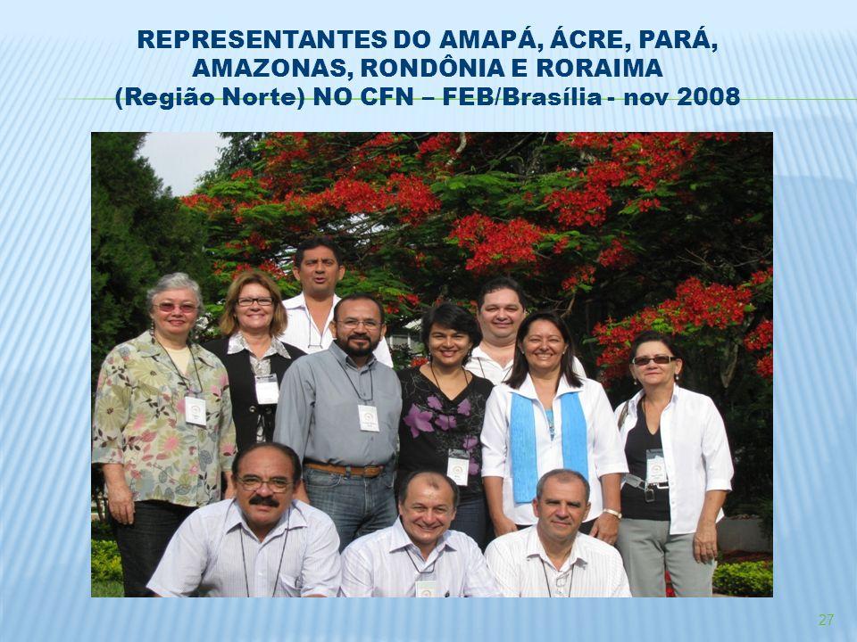 27 REPRESENTANTES DO AMAPÁ, ÁCRE, PARÁ, AMAZONAS, RONDÔNIA E RORAIMA (Região Norte) NO CFN – FEB/Brasília - nov 2008