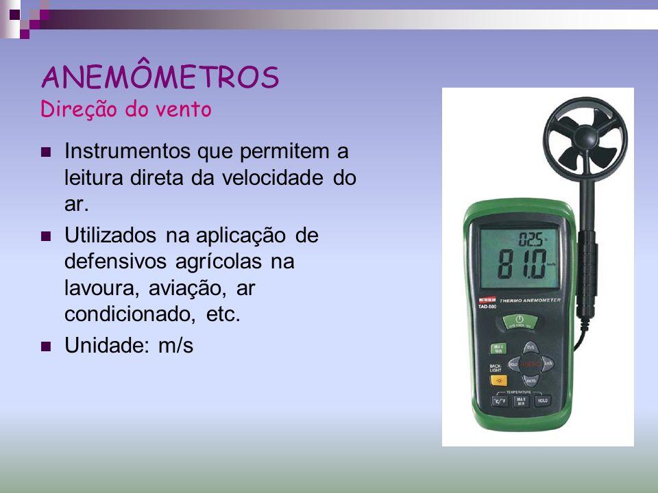 ANEMÔMETROS Direção do vento Instrumentos que permitem a leitura direta da velocidade do ar. Utilizados na aplicação de defensivos agrícolas na lavour