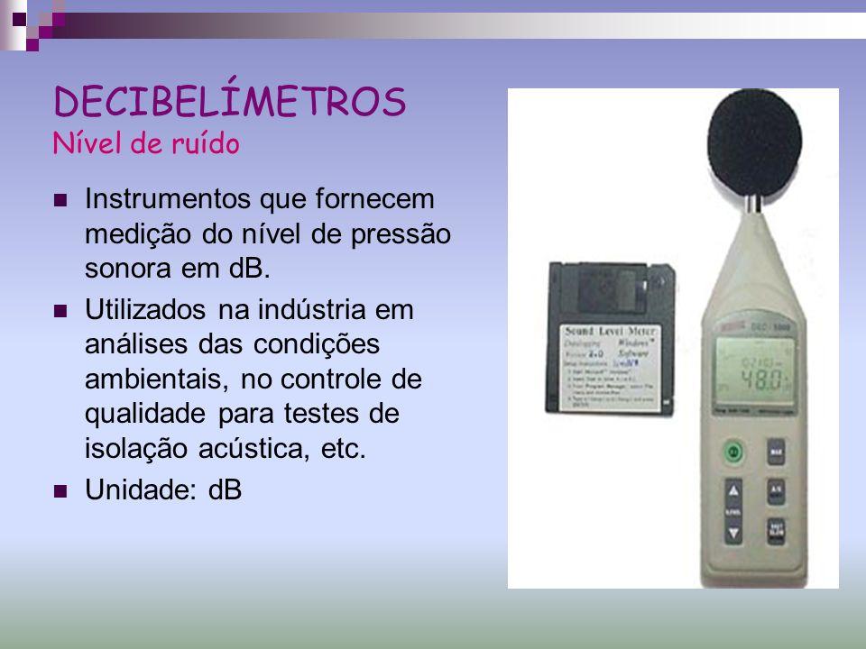 DECIBELÍMETROS Nível de ruído Instrumentos que fornecem medição do nível de pressão sonora em dB. Utilizados na indústria em análises das condições am
