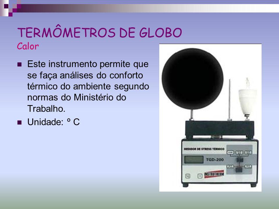 TERMÔMETROS DE GLOBO Calor Este instrumento permite que se faça análises do conforto térmico do ambiente segundo normas do Ministério do Trabalho. Uni