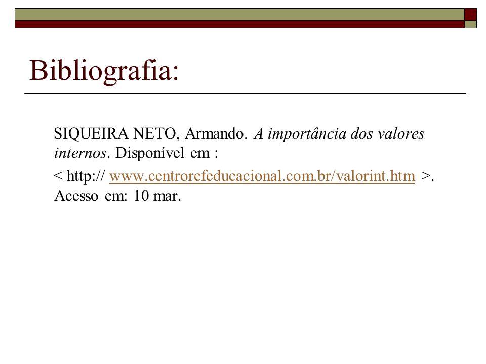 Bibliografia: SIQUEIRA NETO, Armando. A importância dos valores internos. Disponível em :. Acesso em: 10 mar.www.centrorefeducacional.com.br/valorint.