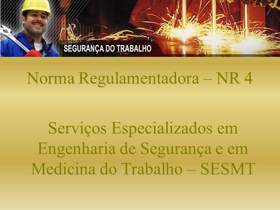 Norma Regulamentadora – NR 4 Serviços Especializados em Engenharia de Segurança e em Medicina do Trabalho – SESMT