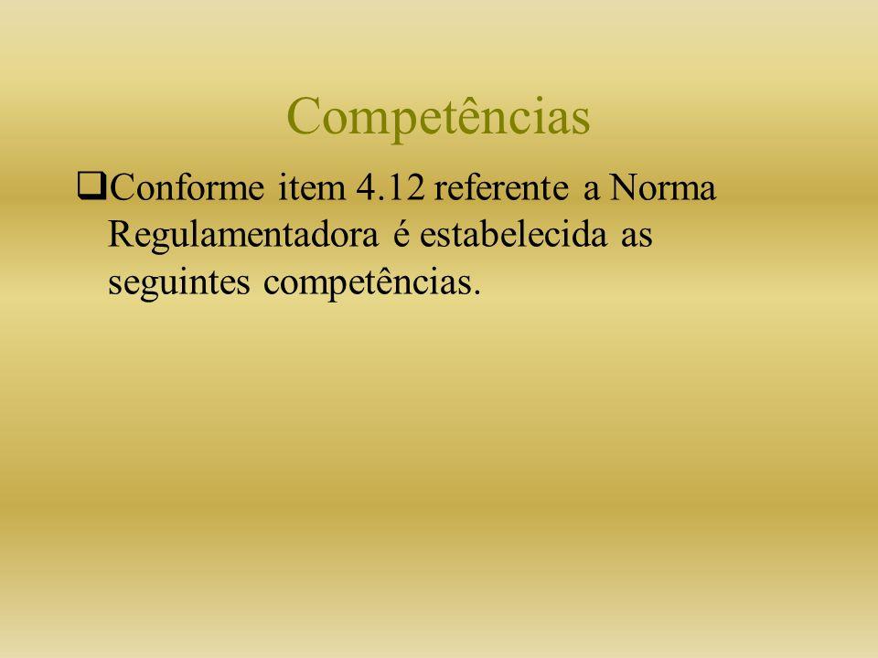 Competências Conforme item 4.12 referente a Norma Regulamentadora é estabelecida as seguintes competências.