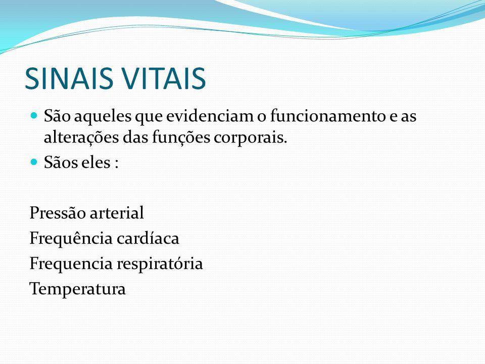SINAIS VITAIS São aqueles que evidenciam o funcionamento e as alterações das funções corporais. Sãos eles : Pressão arterial Frequência cardíaca Frequ