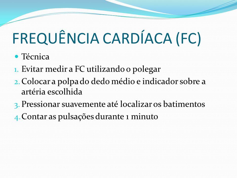FREQUÊNCIA CARDÍACA (FC) Frequência Normal : 60-100 bpm (batimentos por minuto).